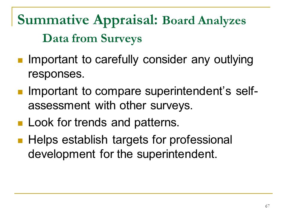67 Summative Appraisal: Board Analyzes Data from Surveys Important to carefully consider any outlying responses. Important to compare superintendents