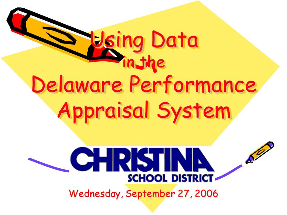 Using Data in the Delaware Performance Appraisal System Wednesday, September 27, 2006