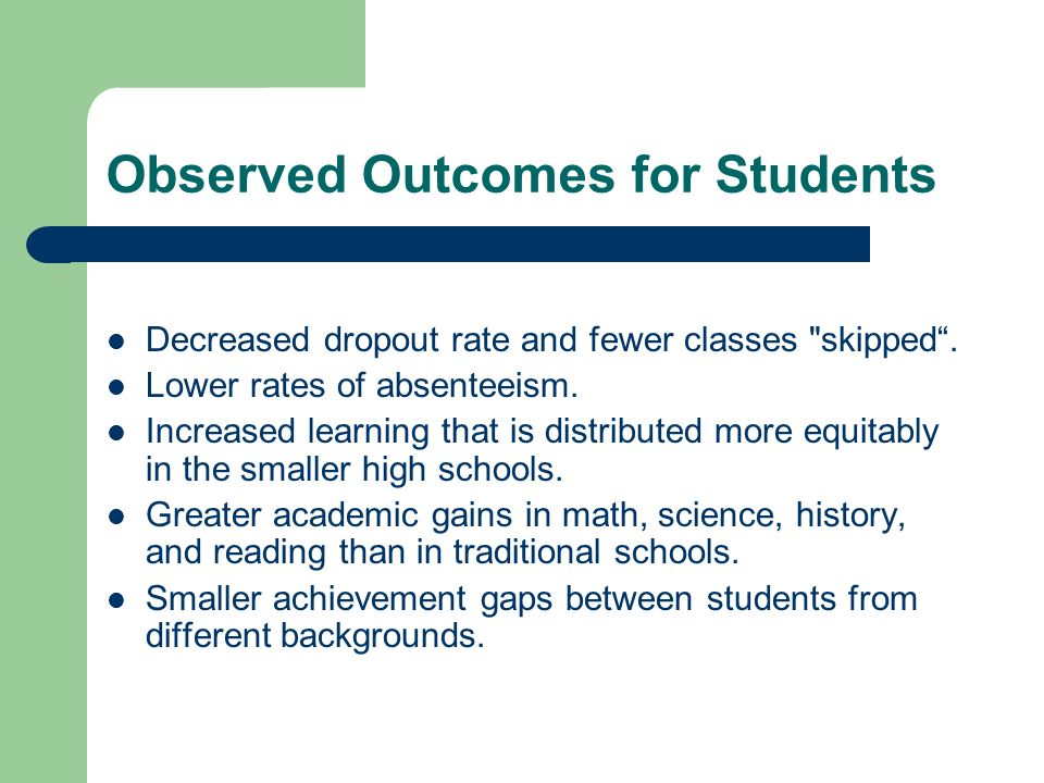Observed Outcomes for Students Decreased dropout rate and fewer classes skipped.