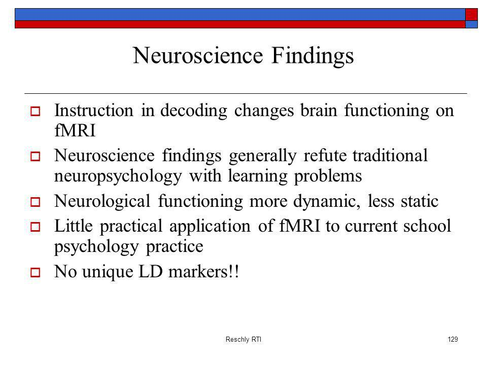 Reschly RTI129 Neuroscience Findings Instruction in decoding changes brain functioning on fMRI Neuroscience findings generally refute traditional neur