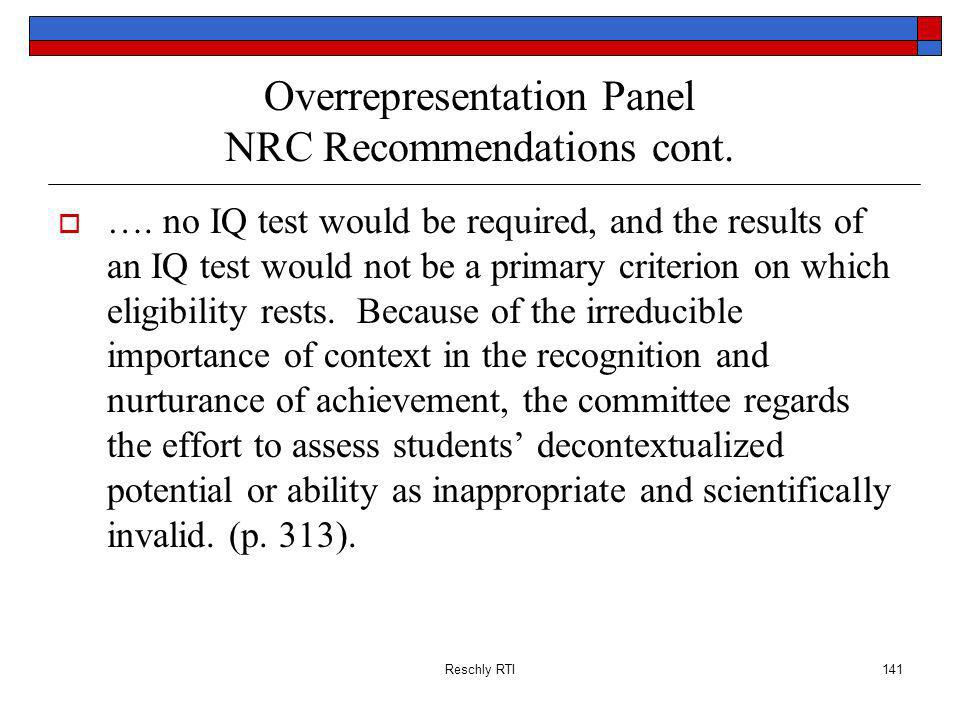 Reschly RTI141 Overrepresentation Panel NRC Recommendations cont. …. no IQ test would be required, and the results of an IQ test would not be a primar