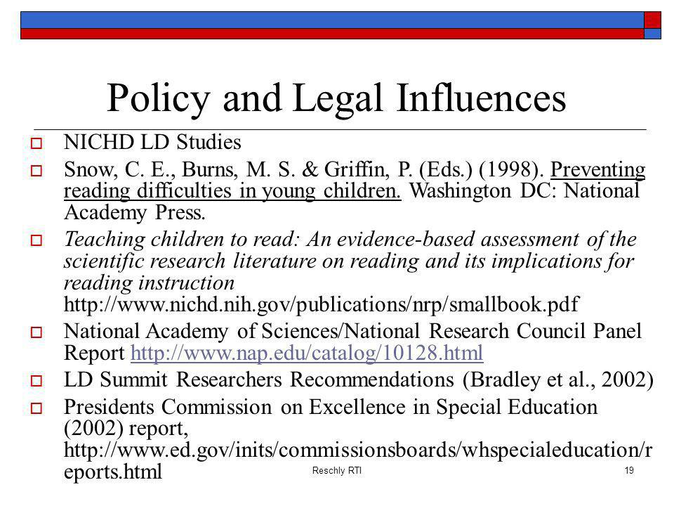 Reschly RTI19 Policy and Legal Influences NICHD LD Studies Snow, C. E., Burns, M. S. & Griffin, P. (Eds.) (1998). Preventing reading difficulties in y