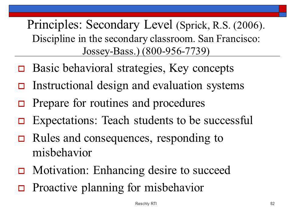 Reschly RTI82 Principles: Secondary Level (Sprick, R.S. (2006). Discipline in the secondary classroom. San Francisco: Jossey-Bass.) (800-956-7739) Bas