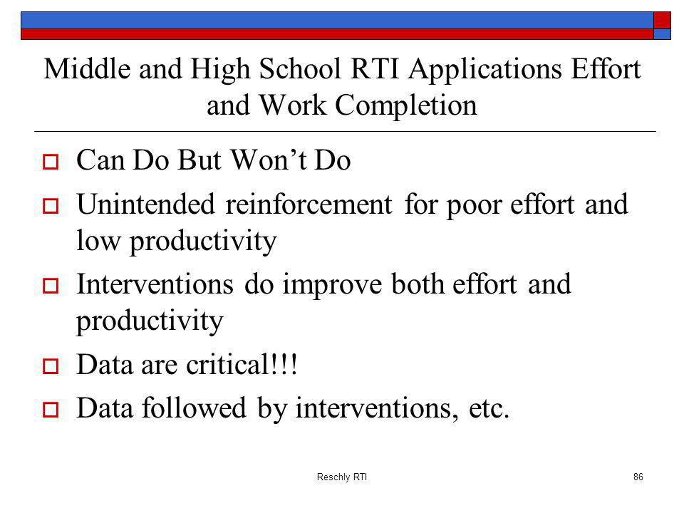 Reschly RTI86 Middle and High School RTI Applications Effort and Work Completion Can Do But Wont Do Unintended reinforcement for poor effort and low p