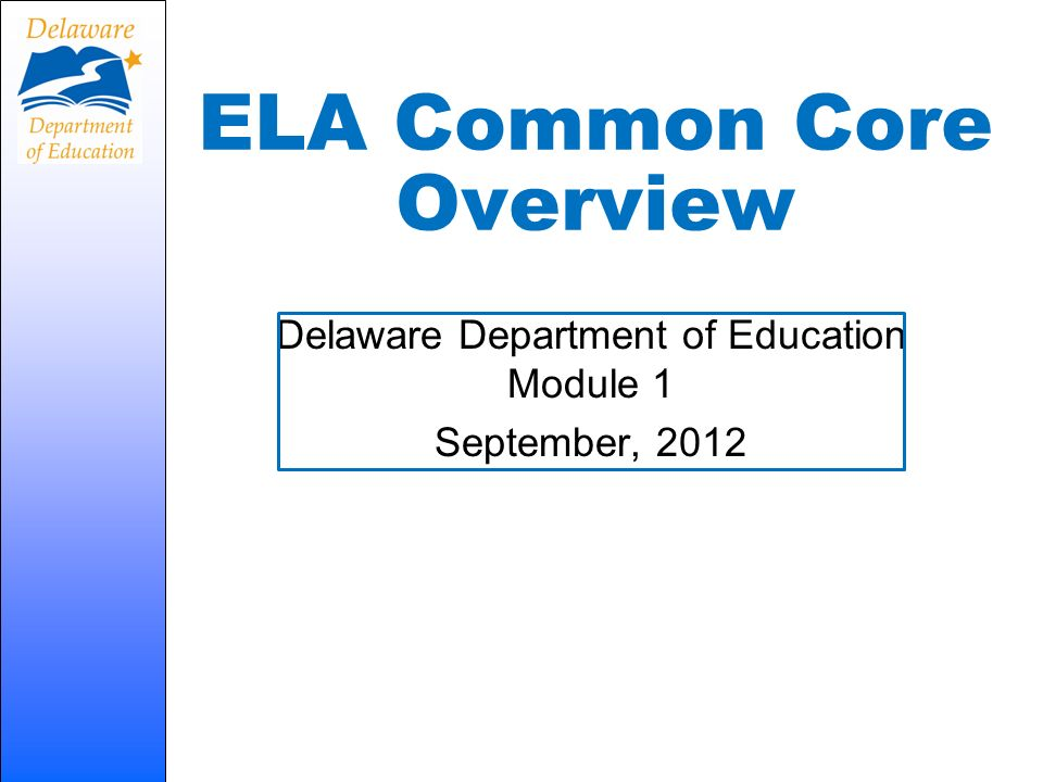 ELA Common Core Overview Delaware Department of Education Module 1 September, 2012