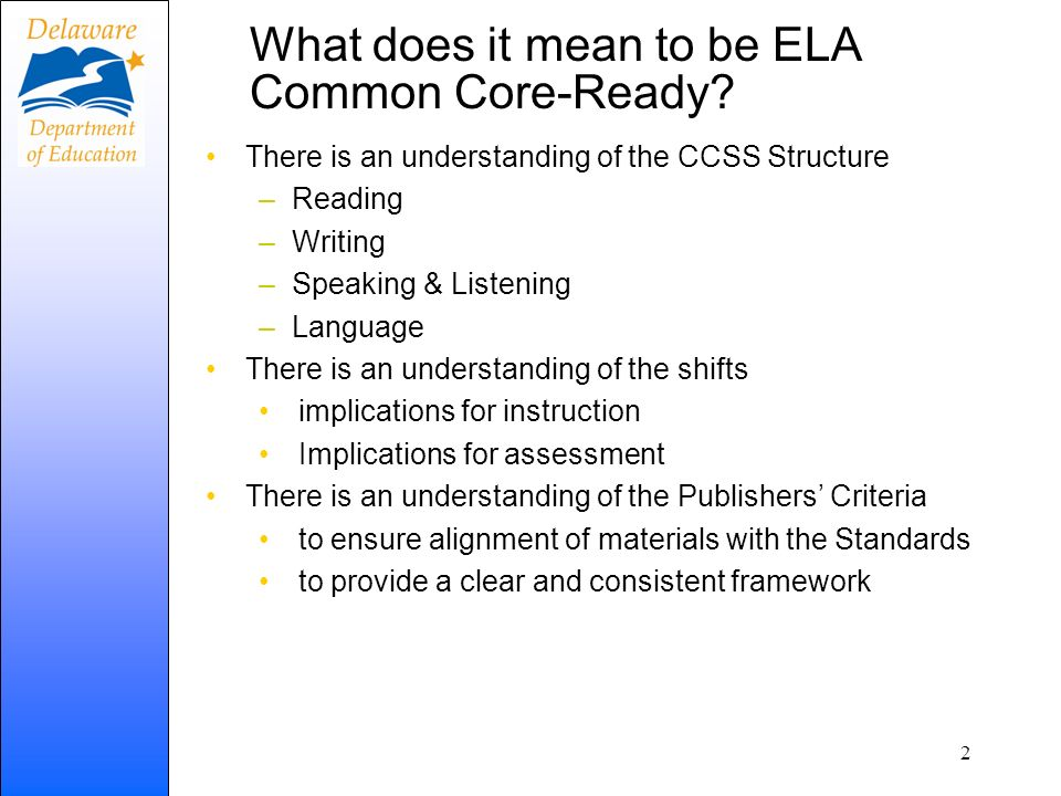 What does it mean to be ELA Common Core-Ready? There is an understanding of the CCSS Structure –Reading –Writing –Speaking & Listening –Language There
