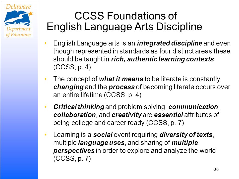 CCSS Foundations of English Language Arts Discipline English Language arts is an integrated discipline and even though represented in standards as fou
