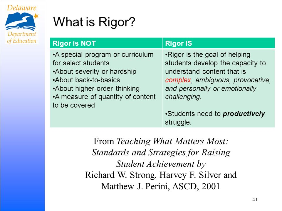 What is Rigor? Rigor is NOTRigor IS A special program or curriculum for select students About severity or hardship About back-to-basics About higher-o