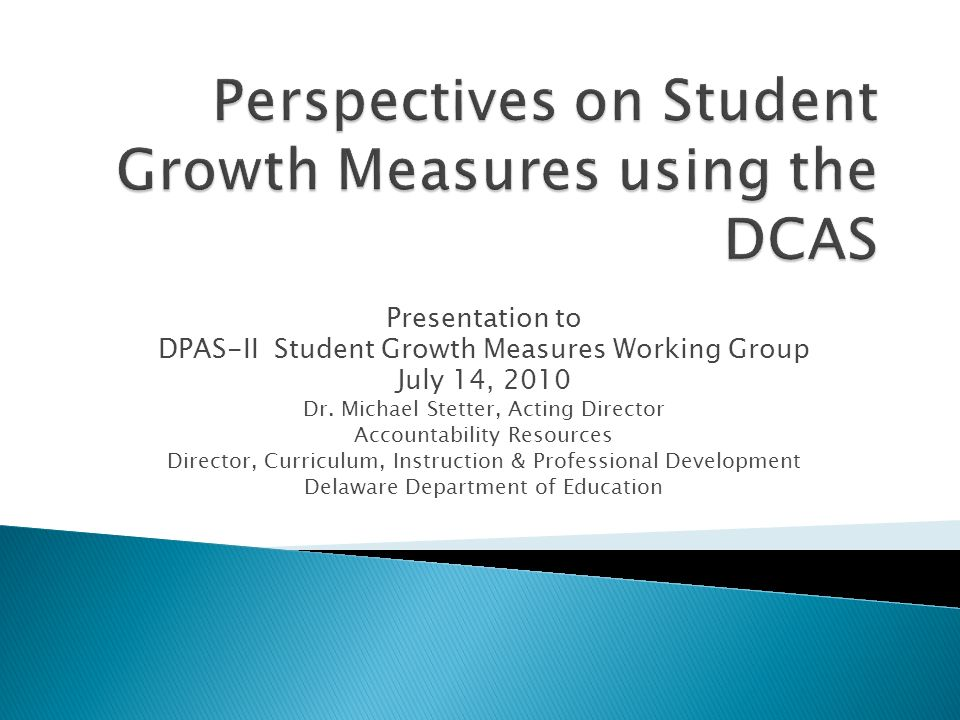 Presentation to DPAS-II Student Growth Measures Working Group July 14, 2010 Dr.