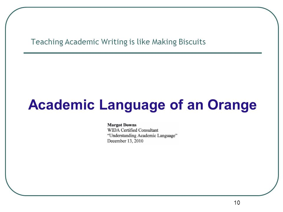 10 Teaching Academic Writing is like Making Biscuits Academic Language of an Orange