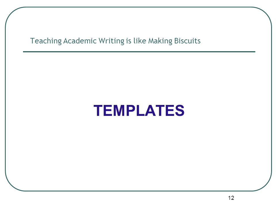 12 Teaching Academic Writing is like Making Biscuits TEMPLATES