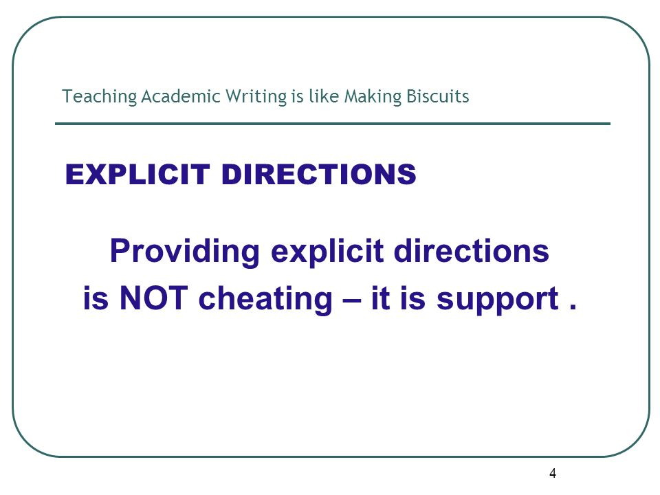 4 EXPLICIT DIRECTIONS Providing explicit directions is NOT cheating – it is support.