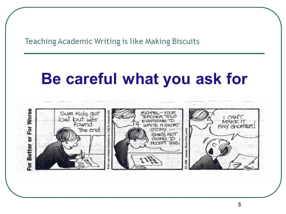 5 Be careful what you ask for Teaching Academic Writing is like Making Biscuits