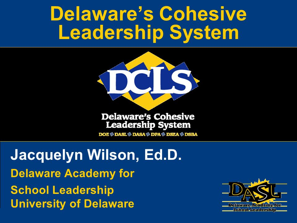 Delaware Academy for School Leadership University of Delaware Jacquelyn Wilson, Ed.D. Delaware Academy for School Leadership University of Delaware De