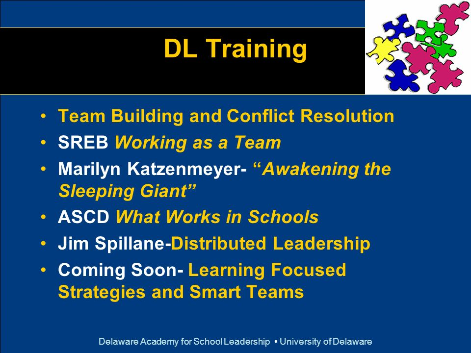 Delaware Academy for School Leadership University of Delaware DL Training Team Building and Conflict Resolution SREB Working as a Team Marilyn Katzenm