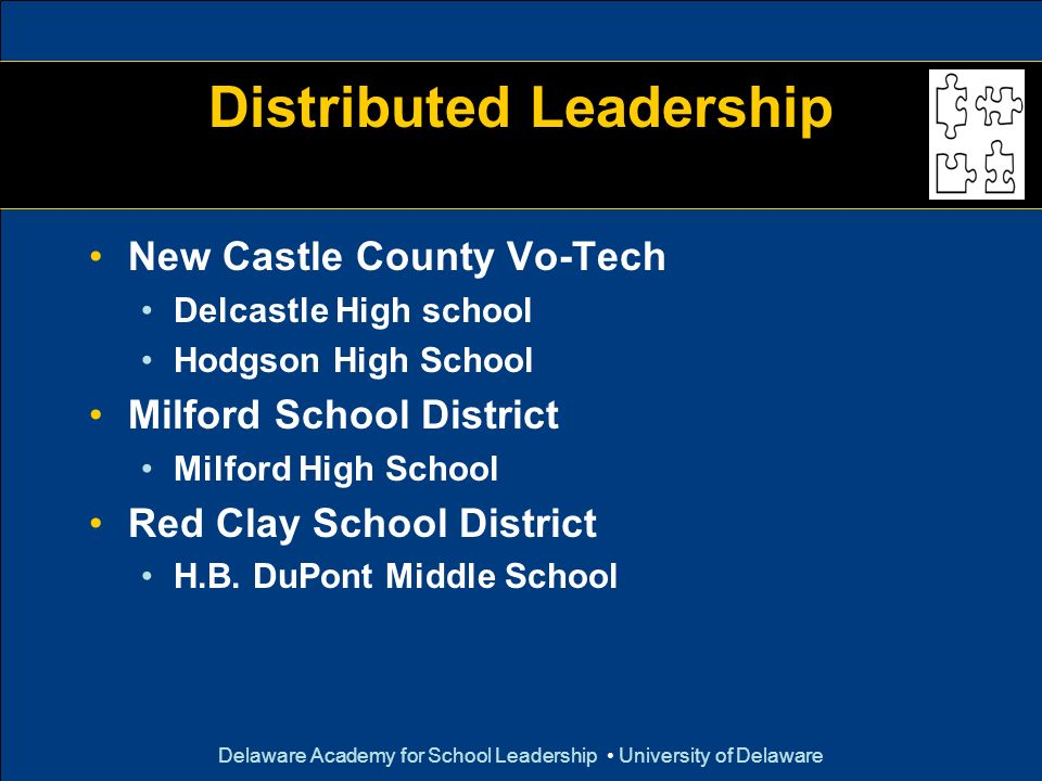 Delaware Academy for School Leadership University of Delaware Distributed Leadership New Castle County Vo-Tech Delcastle High school Hodgson High Scho