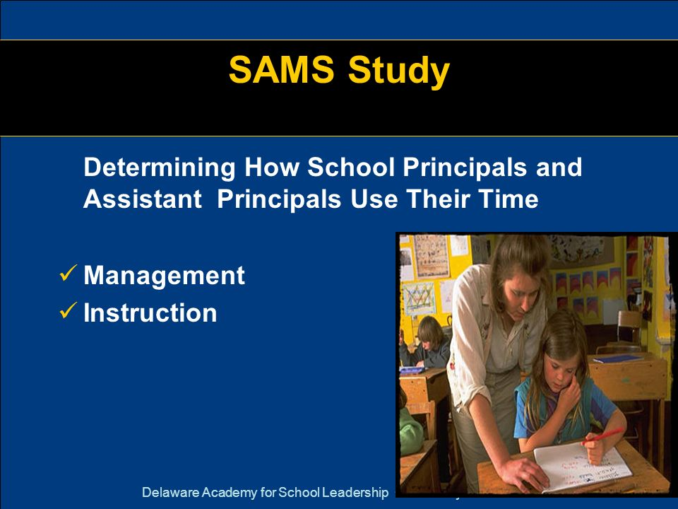 Delaware Academy for School Leadership University of Delaware SAMS Study Determining How School Principals and Assistant Principals Use Their Time Man