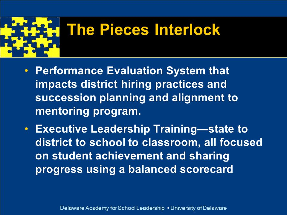 Delaware Academy for School Leadership University of Delaware The Pieces Interlock Performance Evaluation System that impacts district hiring practice