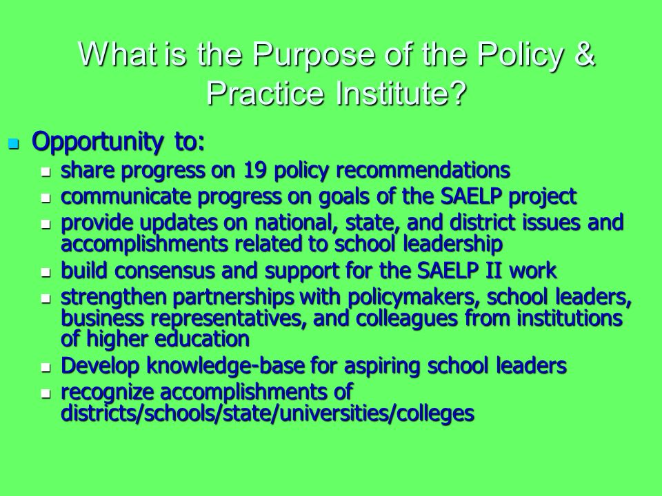 What is the Purpose of the Policy & Practice Institute? Opportunity to: Opportunity to: share progress on 19 policy recommendations share progress on