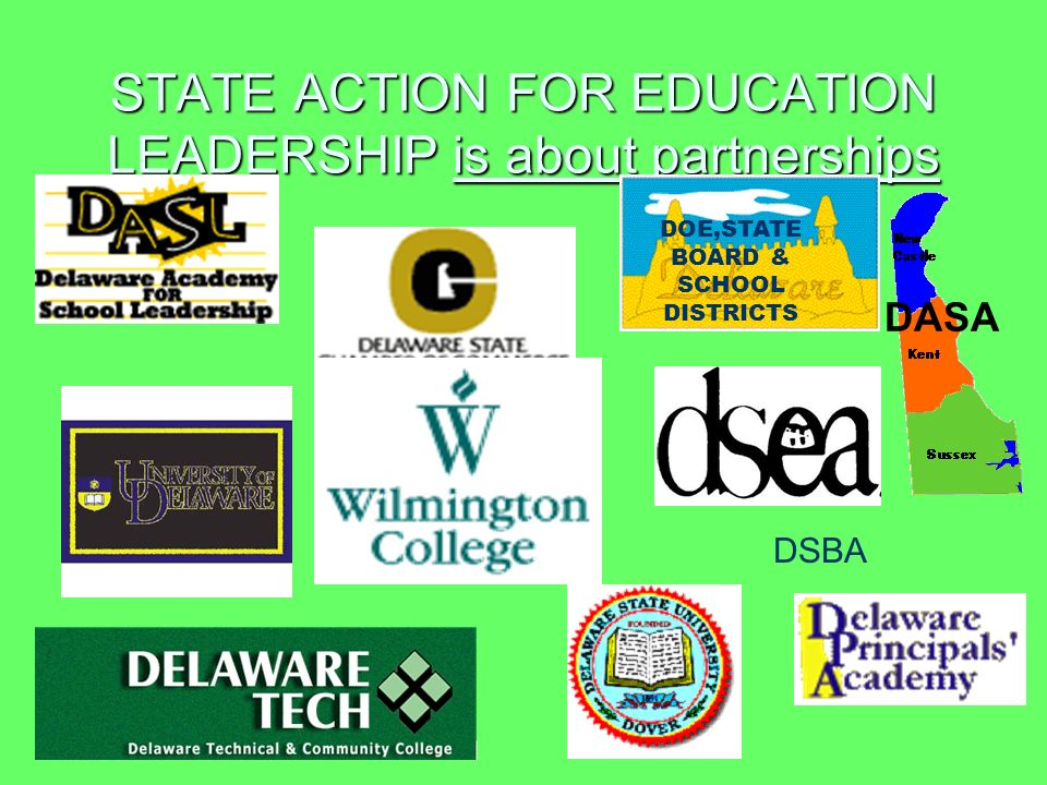 STATE ACTION FOR EDUCATION LEADERSHIP is about partnerships DASA DOE,STATE BOARD & SCHOOL DISTRICTS DSBA
