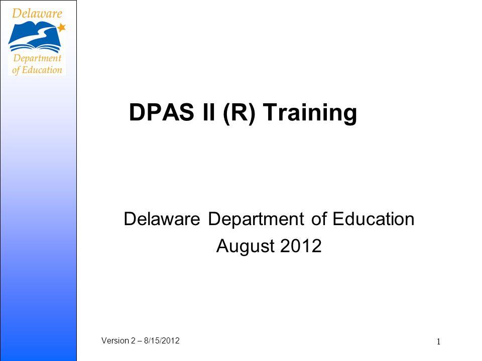DPAS II (R) Training Delaware Department of Education August 2012 Version 2 – 8/15/2012 1