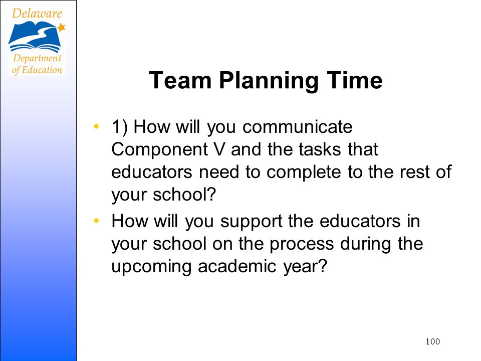Team Planning Time 1) How will you communicate Component V and the tasks that educators need to complete to the rest of your school? How will you supp