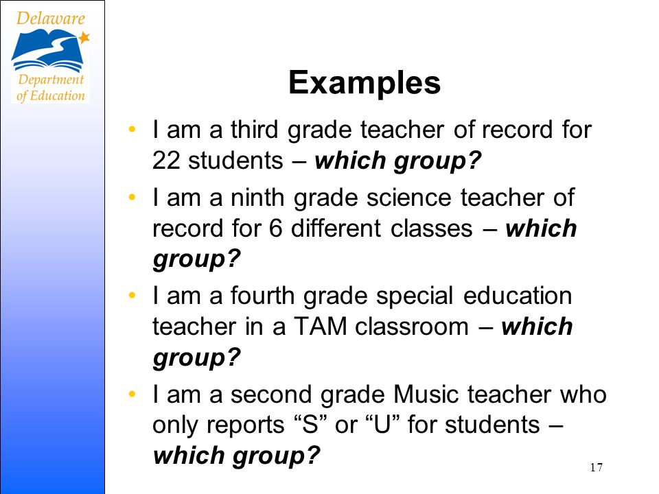 Examples I am a third grade teacher of record for 22 students – which group? I am a ninth grade science teacher of record for 6 different classes – wh
