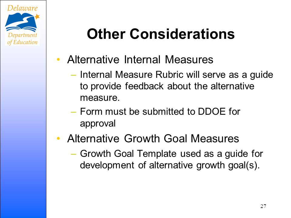 Other Considerations Alternative Internal Measures –Internal Measure Rubric will serve as a guide to provide feedback about the alternative measure. –