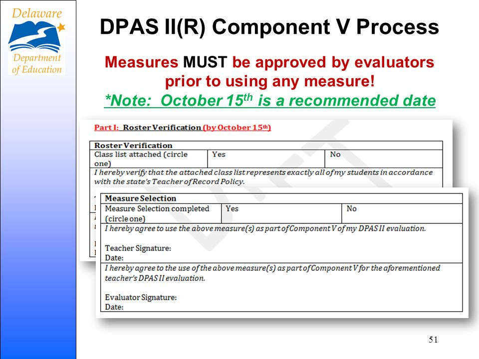 DPAS II(R) Component V Process Measures MUST be approved by evaluators prior to using any measure! *Note: October 15 th is a recommended date 51