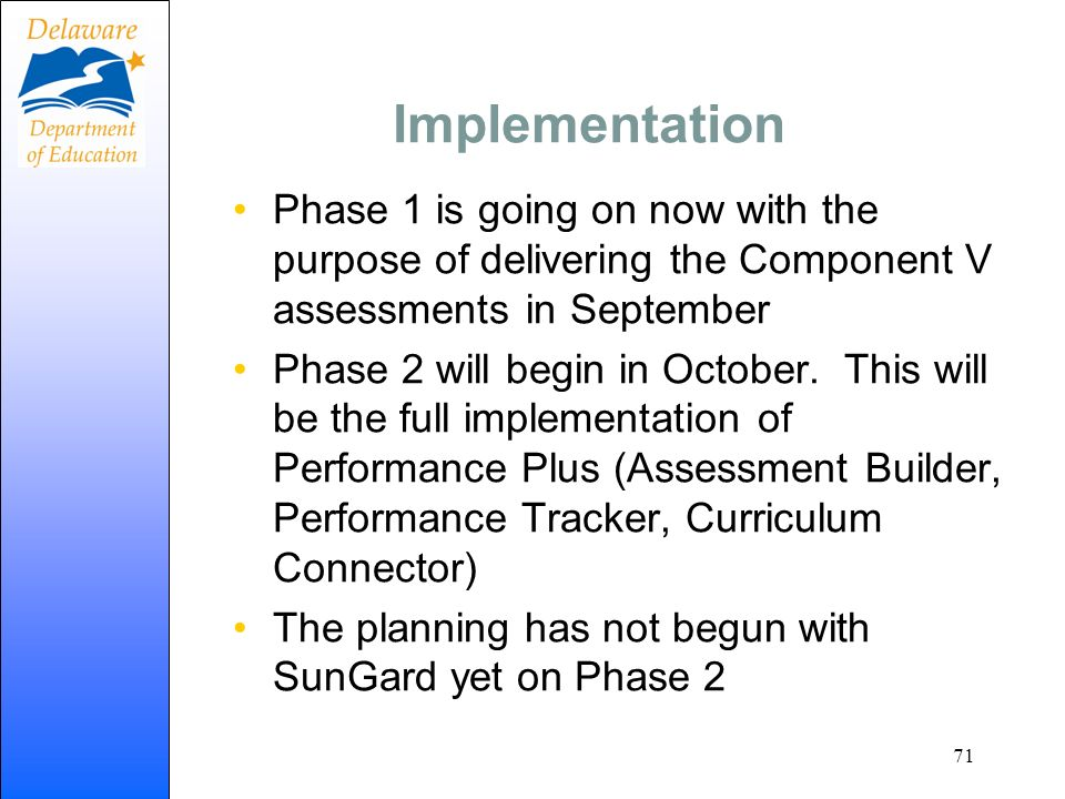 Implementation Phase 1 is going on now with the purpose of delivering the Component V assessments in September Phase 2 will begin in October. This wil