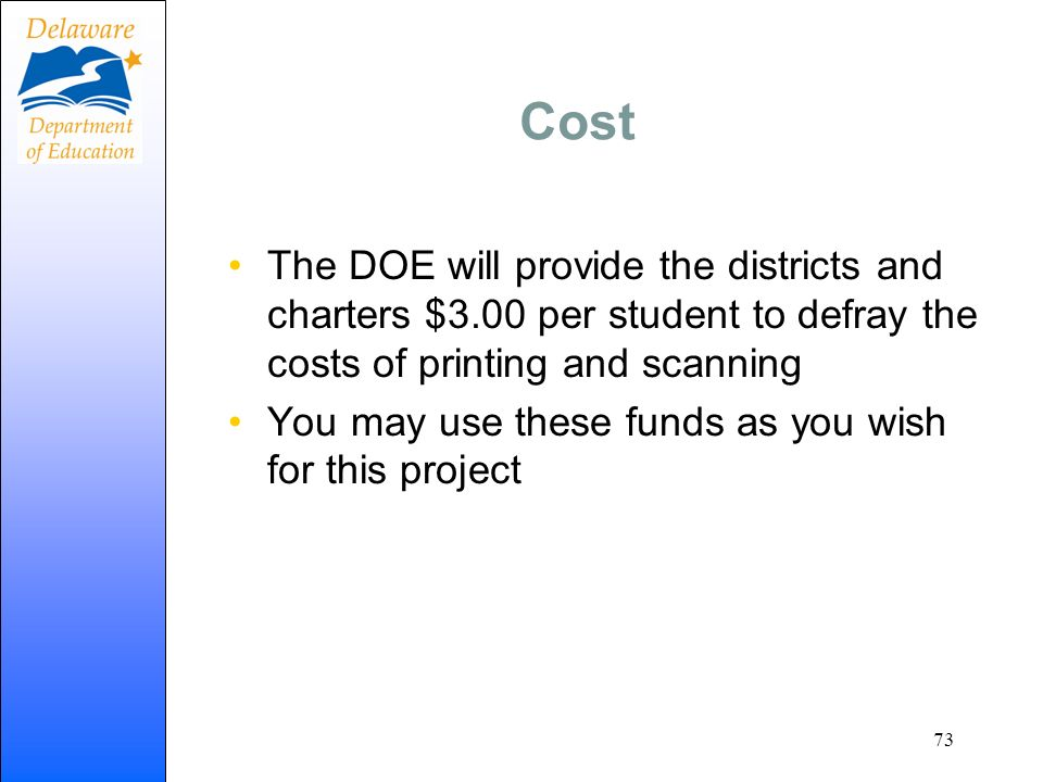 Cost The DOE will provide the districts and charters $3.00 per student to defray the costs of printing and scanning You may use these funds as you wis