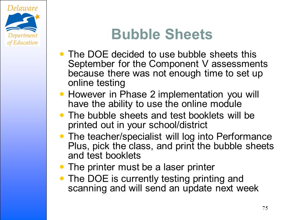 Bubble Sheets The DOE decided to use bubble sheets this September for the Component V assessments because there was not enough time to set up online t