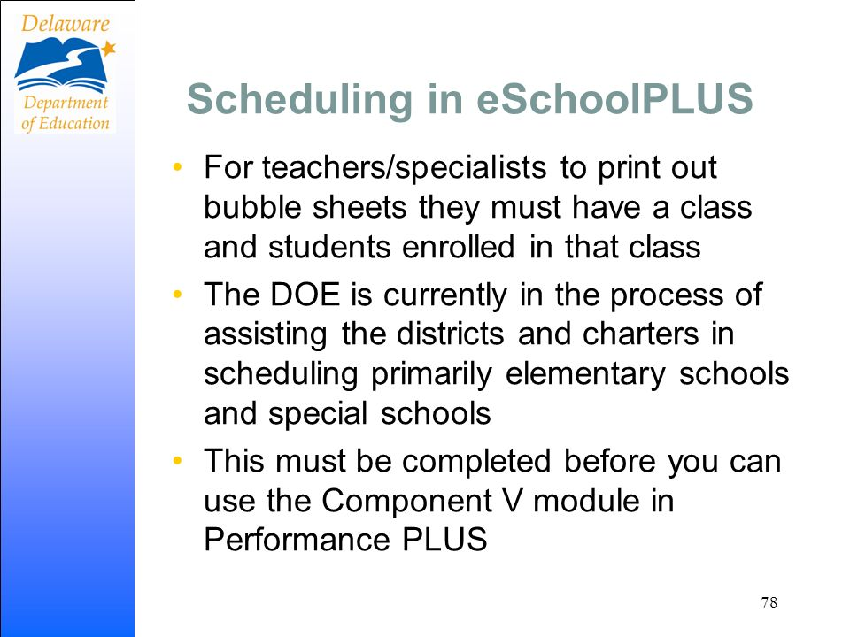Scheduling in eSchoolPLUS For teachers/specialists to print out bubble sheets they must have a class and students enrolled in that class The DOE is cu