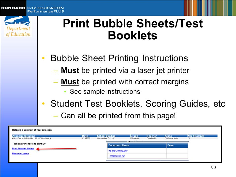 Print Bubble Sheets/Test Booklets Bubble Sheet Printing Instructions –Must be printed via a laser jet printer –Must be printed with correct margins Se