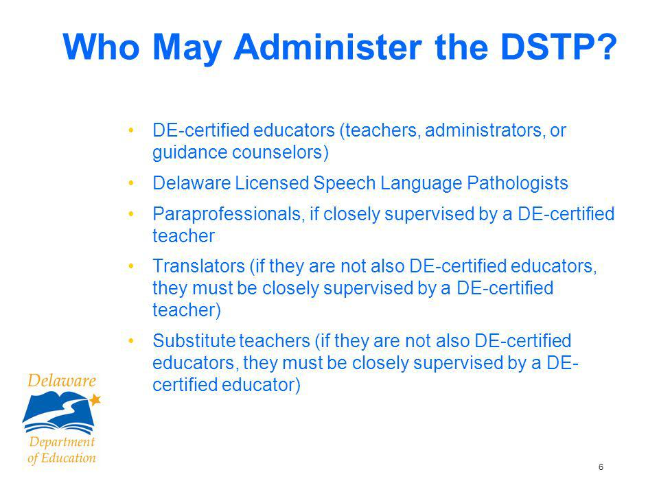 6 Who May Administer the DSTP.