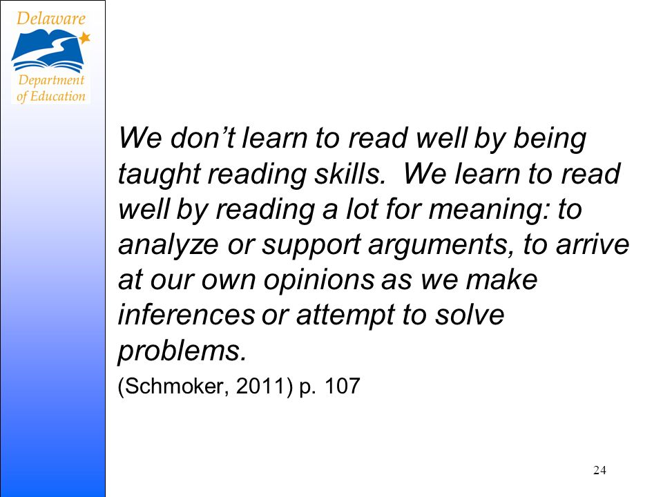 We dont learn to read well by being taught reading skills. We learn to read well by reading a lot for meaning: to analyze or support arguments, to arr