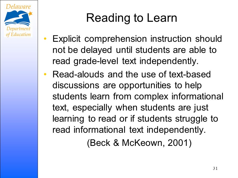 Reading to Learn Explicit comprehension instruction should not be delayed until students are able to read grade-level text independently. Read-alouds