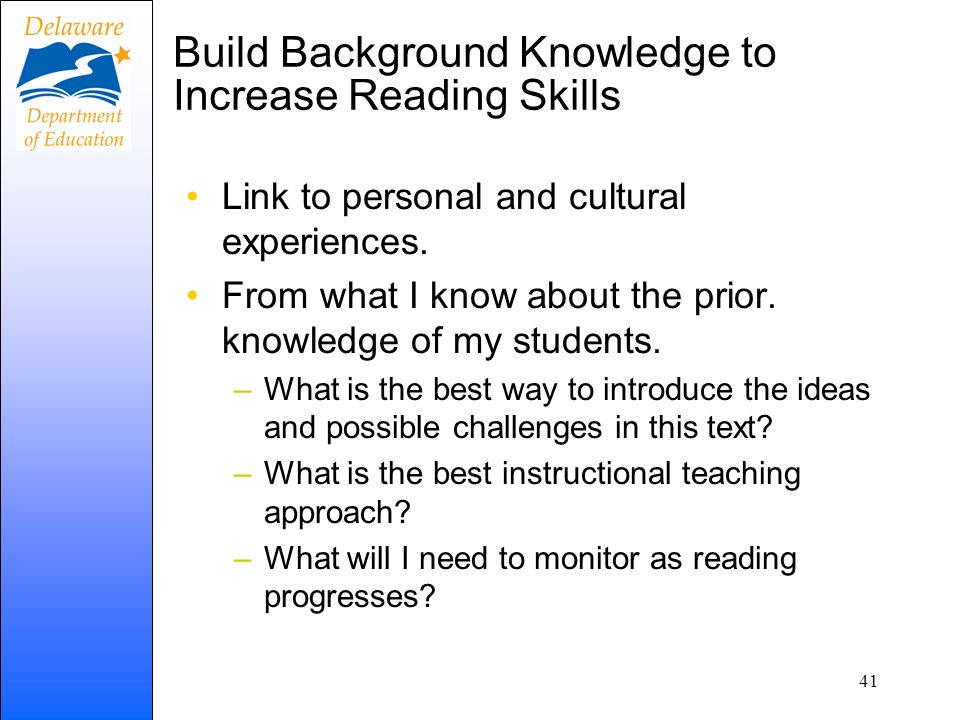 Build Background Knowledge to Increase Reading Skills Link to personal and cultural experiences. From what I know about the prior. knowledge of my stu