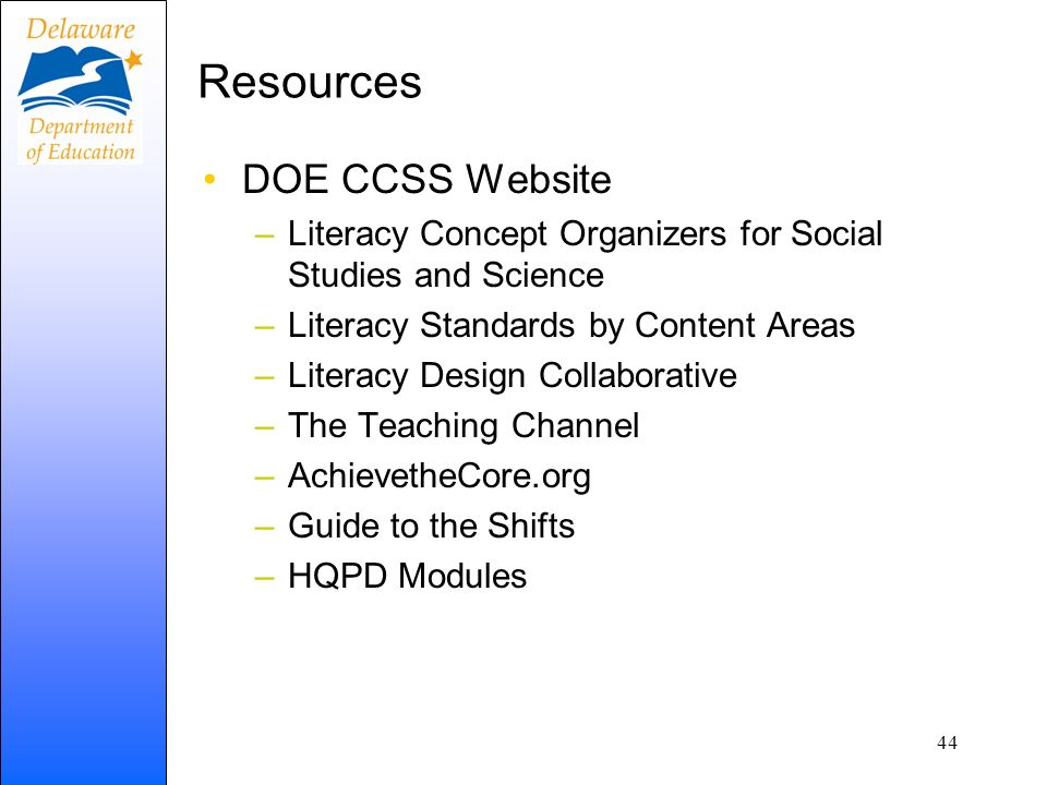 Resources DOE CCSS Website –Literacy Concept Organizers for Social Studies and Science –Literacy Standards by Content Areas –Literacy Design Collabora