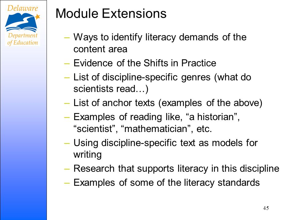 Module Extensions –Ways to identify literacy demands of the content area –Evidence of the Shifts in Practice –List of discipline-specific genres (what