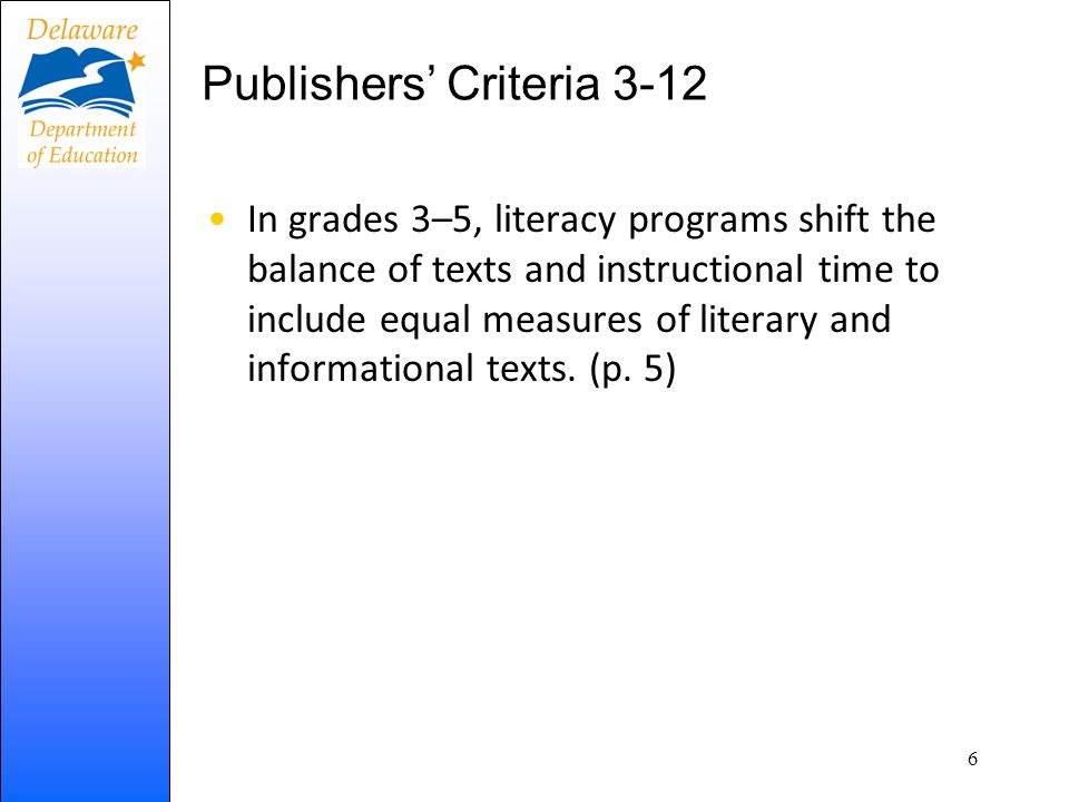 Publishers Criteria 3-12 In grades 3–5, literacy programs shift the balance of texts and instructional time to include equal measures of literary and