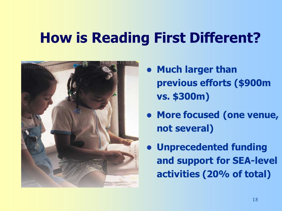 18 How is Reading First Different.Much larger than previous efforts ($900m vs.