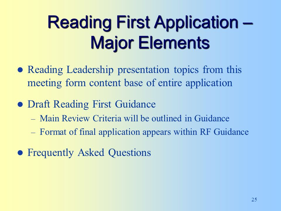 25 Reading First Application – Major Elements Reading Leadership presentation topics from this meeting form content base of entire application Draft Reading First Guidance – Main Review Criteria will be outlined in Guidance – Format of final application appears within RF Guidance Frequently Asked Questions