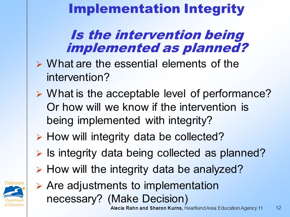 10 Intervention Design What is our plan to address the problem ? What is the desired outcome of the intervention? What are we going to do to achieve t