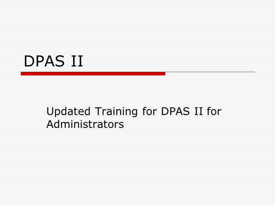 DPAS II Updated Training for DPAS II for Administrators