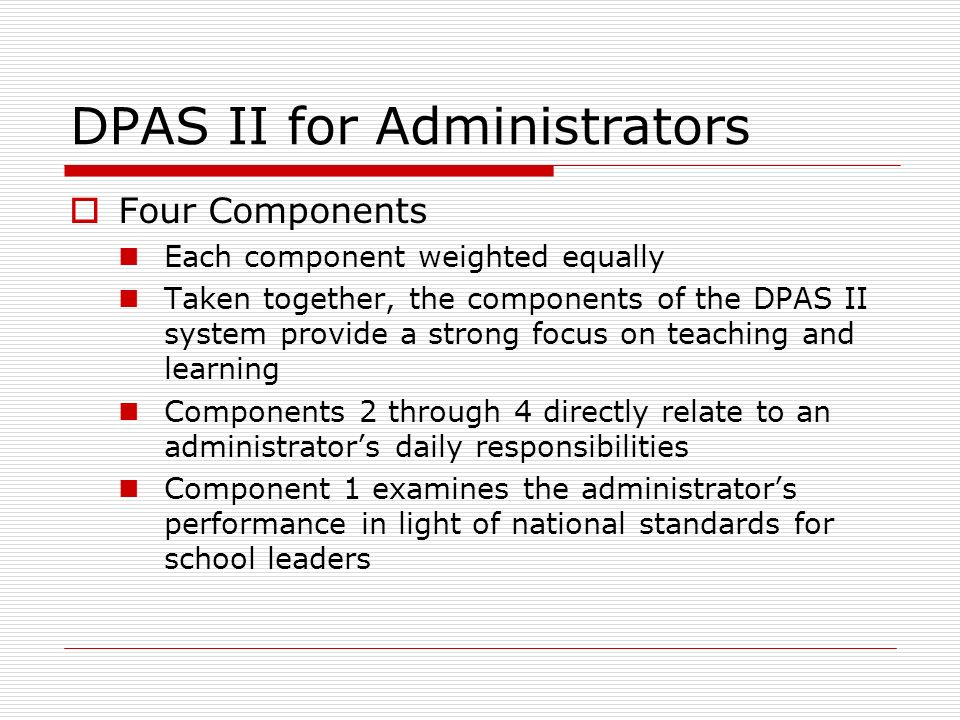 DPAS II for Administrators Four Components Each component weighted equally Taken together, the components of the DPAS II system provide a strong focus