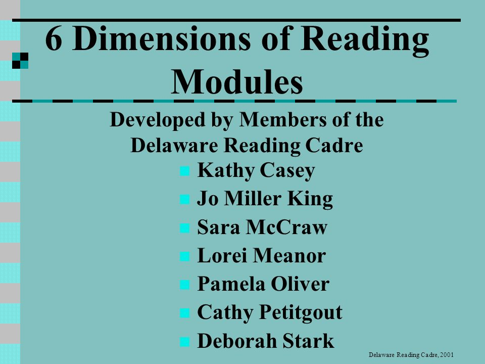 Introduction to the Six Dimensions of Reading Scientific Research-Based Reading Modules Delaware Reading Cadre 2001