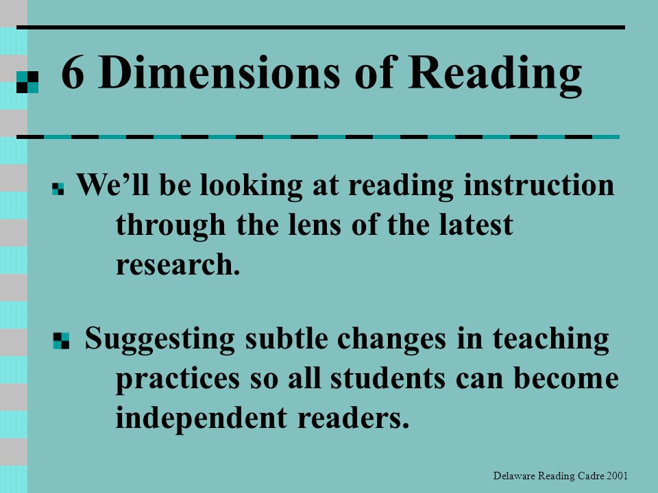 Developed by Members of the Delaware Reading Cadre Kathy Casey Jo Miller King Sara McCraw Lorei Meanor Pamela Oliver Cathy Petitgout Deborah Stark 6 Dimensions of Reading Modules Delaware Reading Cadre, 2001