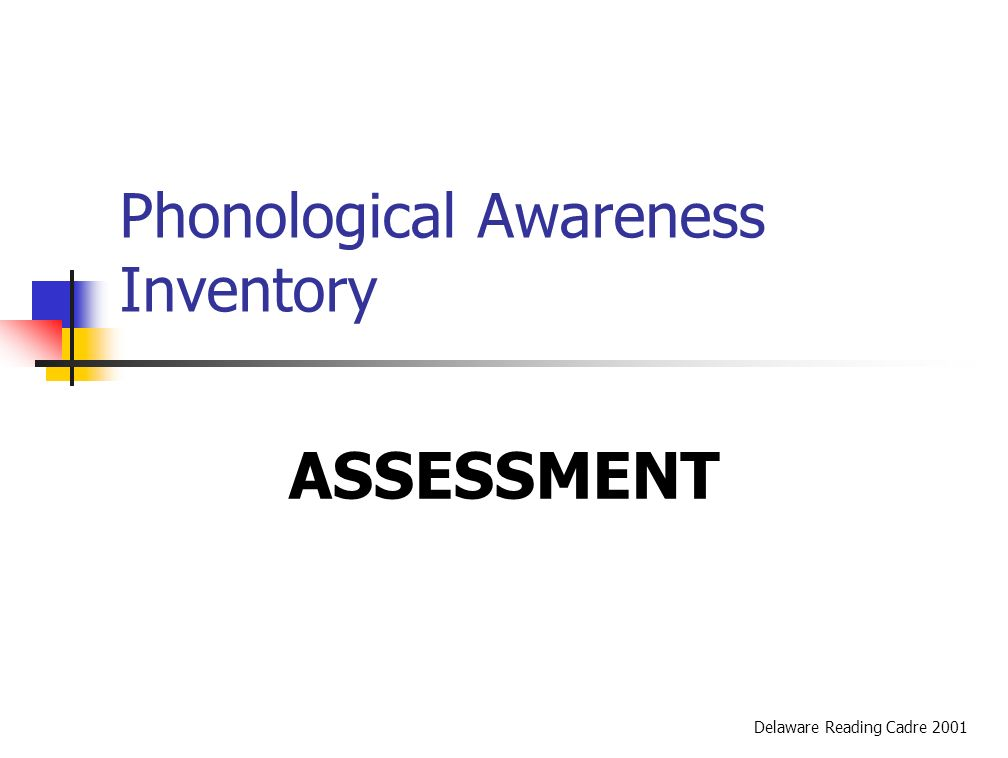 Phonological Awareness Inventory ASSESSMENT Delaware Reading Cadre 2001