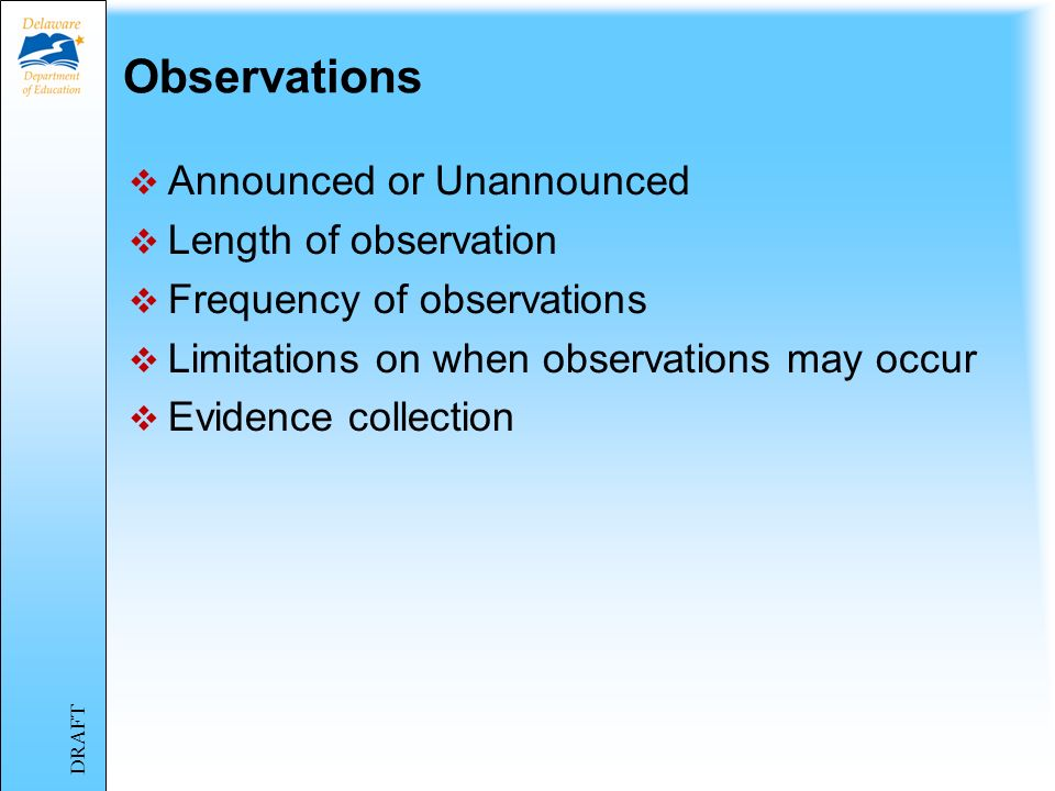 Observations Announced or Unannounced Length of observation Frequency of observations Limitations on when observations may occur Evidence collection DRAFT